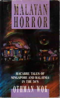 Malayan Horror: Macabre Tales of Singapore and: Wok, Othman (ed