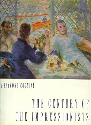 The Century of the Impressionists: Cogniat, Raymond