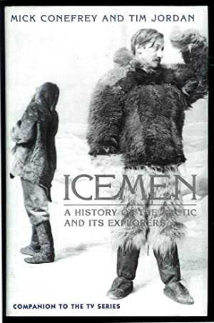 Icemen: a History of the Arctic and: Conefrey, Mick; Jordan,