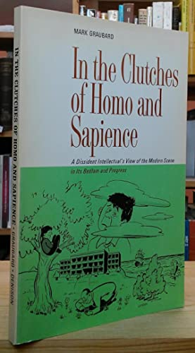 In the Clutches of Homo and Sapience: A Dissident Intellectual's View of the Modern Scene in Its ...