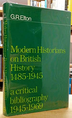 Modern Historian on British History, 1485-1945: A Critical Bibliography, 1945-1969: Elton, G.R.