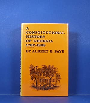 A Constitutional History of Georgia; 1732-1968: Saye, Albert Berry
