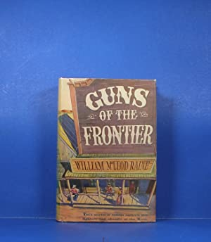 Guns of the Frontier; The Story of How Law Came to the West: Raine, William MacLeod