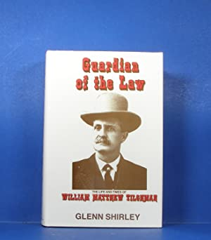 Guardian of the Law; The Life and Times of William Matthew Tilghman; 1854-1924: Shirley, Glenn
