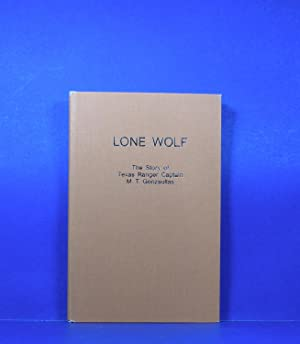 Lone Wolf; The Story of Texas Ranger Captain M. T. Gonzaullas: Stephens, Robert W.