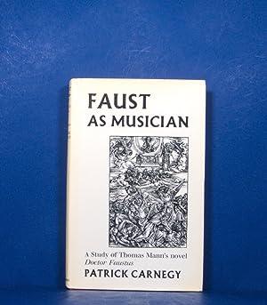 Faust as Muscician; A Study of Thomas Mann's Novel, Doctor Faustus: Carnegy, Patrick
