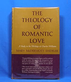 The Theology of Romantic Love; A Study in the Writings of Charles Williams: Shideler, Mary ...