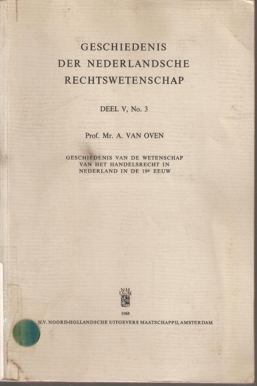 Geschiedenis der Nederlandsche Rechtswetenschap Deel V No. 3 Geschiedenis van de wetenschap van het handelsrecht in Nederland in de 19e eeuw van Oven