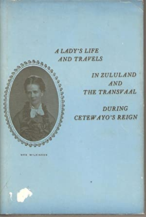 A Lady's Life and Travels in Zululand and the Transvaal During Cetewayo's Reign: ...