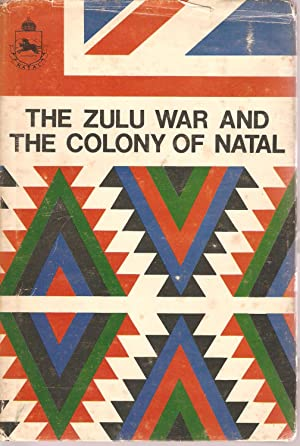 The Zulu War and the Colony of Natal: G A Chadwick and E G Hobson (editors)