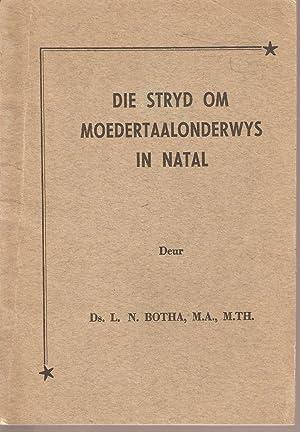 Die Stryd om Moedertaalonderwys in Natal: Botha, L N Ds.