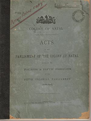 Acts of the Parliament of the Colony of Natal passed in the Fourth and Fifth Sessions of the Fifth ...
