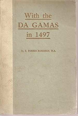 With the Da Gamas in 1497: Robinson, E Forbes