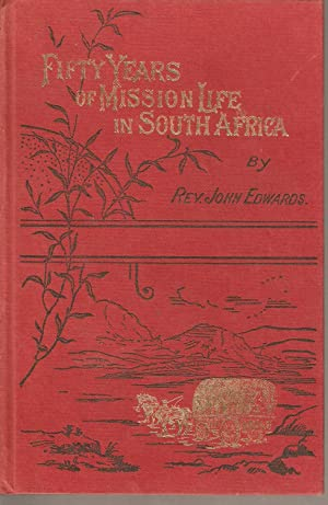 Reminiscences of the Early Life and Missionary Labours of the Rev. John Edwards: Edwards, J Rev.
