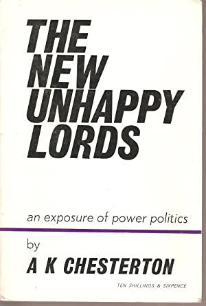 The New Unhappy Lords - An Exposure of Power Politics: Chesterton, A K