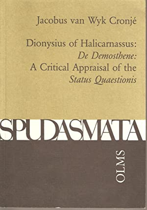 Dionysius of Halicarnassus: De Demosthene: A Critical Appraisal of the Status Quaestionis: Cronje, ...
