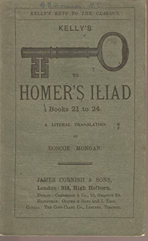 Kelly's Keys to the Classics: Homer's Iliad Books 21 to 24: Mongan, Roscoe