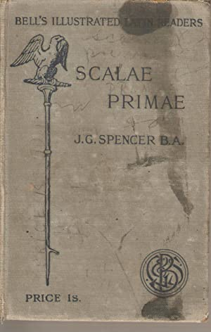 Scalae Primae - A First Latin Reader: Spencer, J G