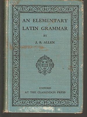 An Elementary Latin Grammar: Allen, J B