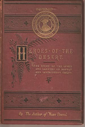 Heroes of the Desert - The Story of the Lives and Labours of Moffat and Livingstone by The Author ...