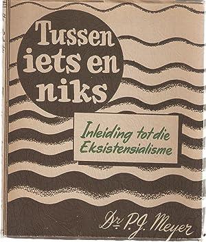 Tussen Iets en Niks - Inleiding tot die Eksistensialisme: Meyer, Dr. P J