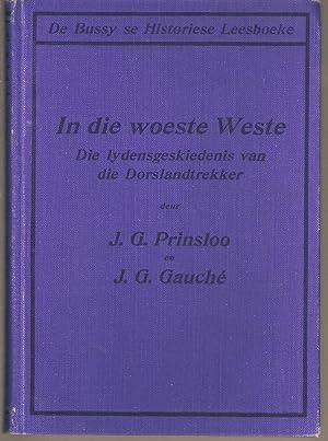In die Woeste Weste - Die Lydensgeskiedenis van die Dorslandtrekker: Prinsloo, J G & Gauche, J G