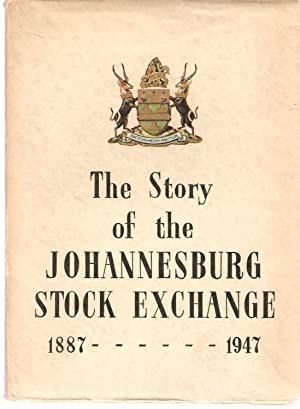 The Story of the Johannesburg Stock Exchange 1887 - 1947