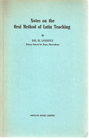Notes on the Oral Method of Latin Teaching: Loehry, Dr. H