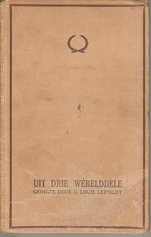Uit Drie Werelddele - Gedigte: Leipoldt, C Louis
