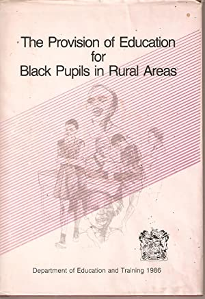 The Provision of Education for Black Pupils in Rural Areas: Department of Education and Training, ...