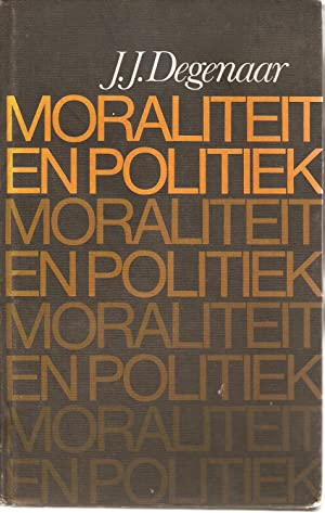 Moraliteit en Politiek: Degenaar, J J