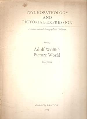 Psychopathology and Pictorial Expression Series 5 Adolf Wolfli's Picture World: Spoerri, Th.