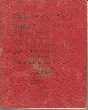 South African Police Manual of Training Drill / Suid-Afrikaanse Polisie Handboek by die ...