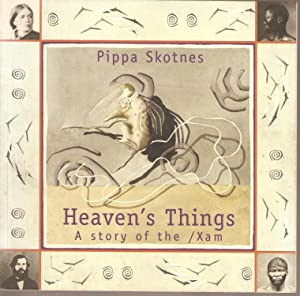Heaven's Things - A Story of the /Xam: Pippa Skotnes