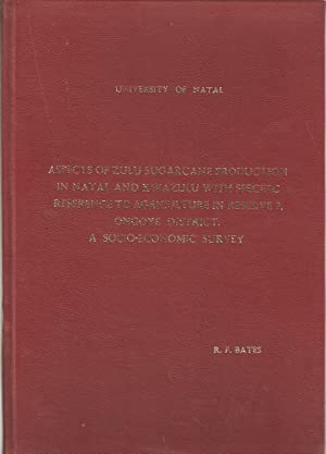 Aspects of Zulu Sugarcane Production in Natal and Kwazulu with Specific Reference to Agriculture in...