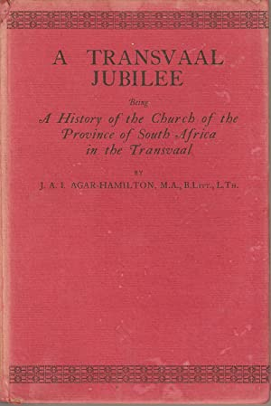 A Transvaal Jubilee - Being a History of the Church of the Province of South Africa in the ...