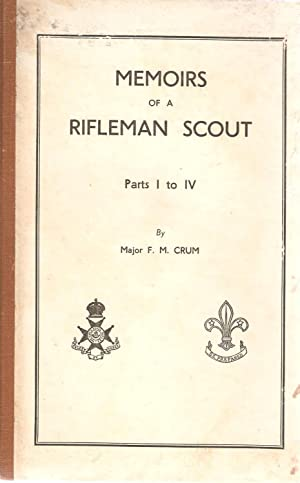 Memoirs of a Rifleman Scout Parts I to IV: Maj. F M Crum