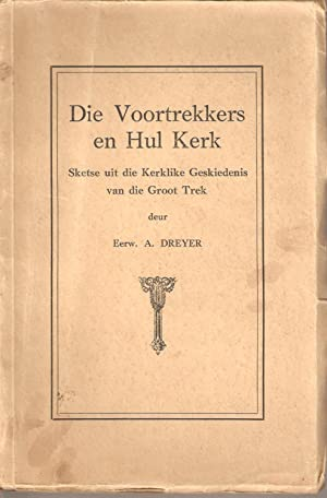 Die Voortrekkers en Hul Kerk - Sketse uit die Kerkilke Geskiedenis van die Groot Trek: Eerw. A ...