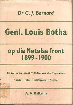 Genl. Louis Botha op die Natalse Front 1899-1900: Dr C J Barnard