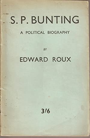 S.P. Bunting - A Political Biography: Edward Roux