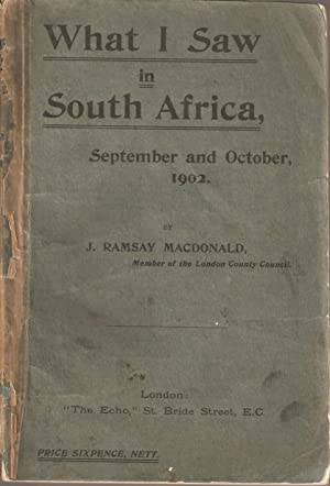 What I Saw in South Africa September and October 1902: J Ramsay Macdonald