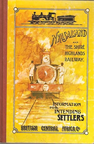 Nyasaland and the Shire Highlands Railway - Information for Intending Settlers: Rees, J D