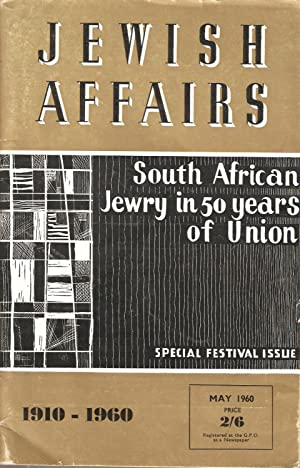 Jewish Affairs - South African Jewry in 50 Years of Union Special Festival Issue 1910-1960