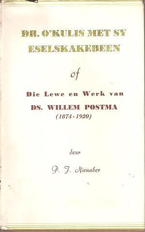 Dr. O'Kulis met sy Eselskakebeen of Die Lewe en werk van Ds. Willem Postma (1874 - 1920) (...