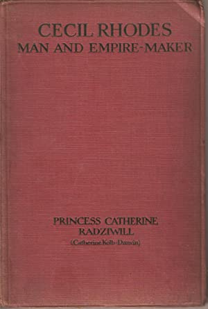 Cecil Rhodes - Man and Empire-Maker: Princess Catherine Radziwill