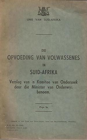 Die Opvoeding van Volwassenes in Suid-Afrika - Verslag van 'n Komitee van Ondersoek deur die ...