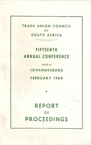 Trade Union Council of South Africa Fifteenth Annual Conference held at Johannesburg February 1969