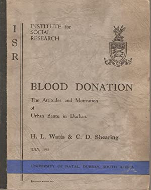 Blood Donation: The Attitudes and Motivation of Urban Bantu in Durban: Watts, H L & Shearing, C D