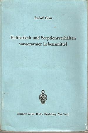 Haltbarkeit und Sorptionsverhalten wasserarmer Lebensmittel: Rudolf Heiss