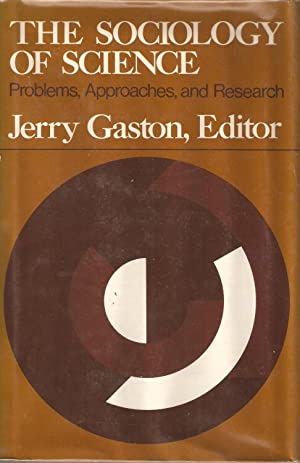 The Sociology of Science - Problems, Approaches and Research: Jerry Gaston (ed)